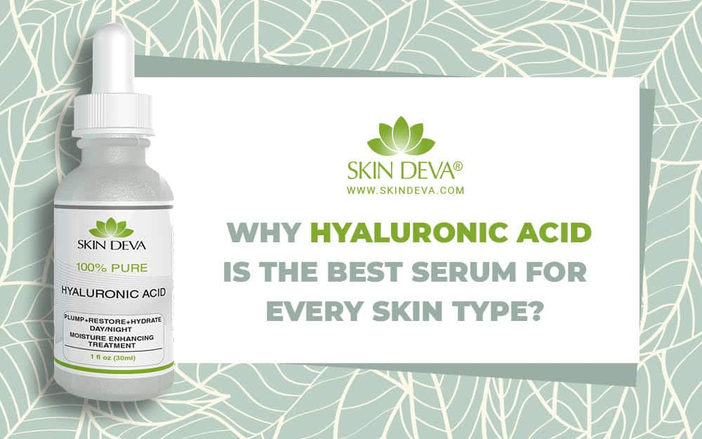 hyaluronic acid is the best serum for every skin type.
