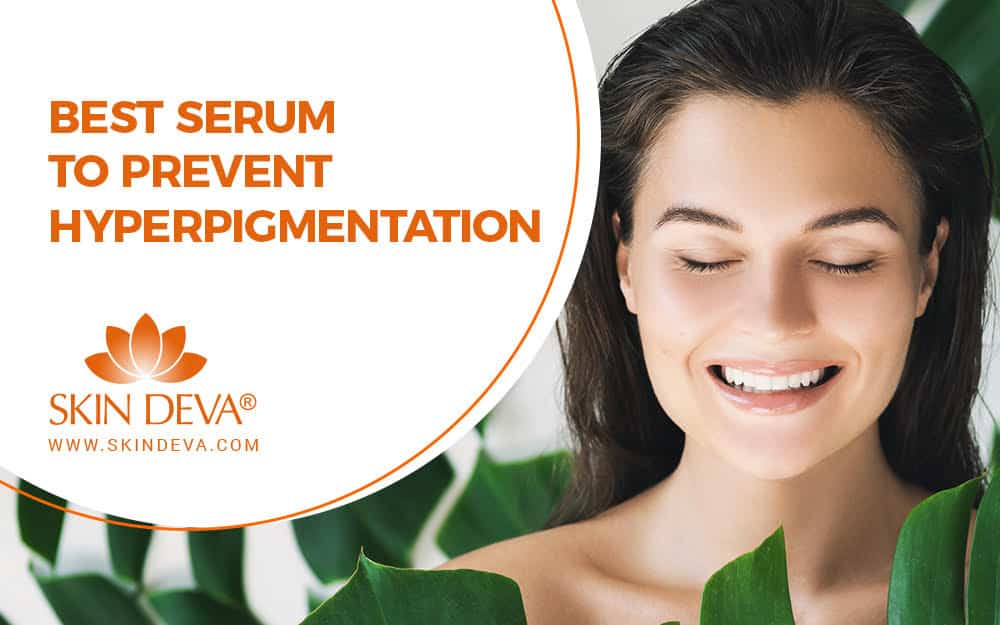 Best serum to Prevent Hyperpigmentation