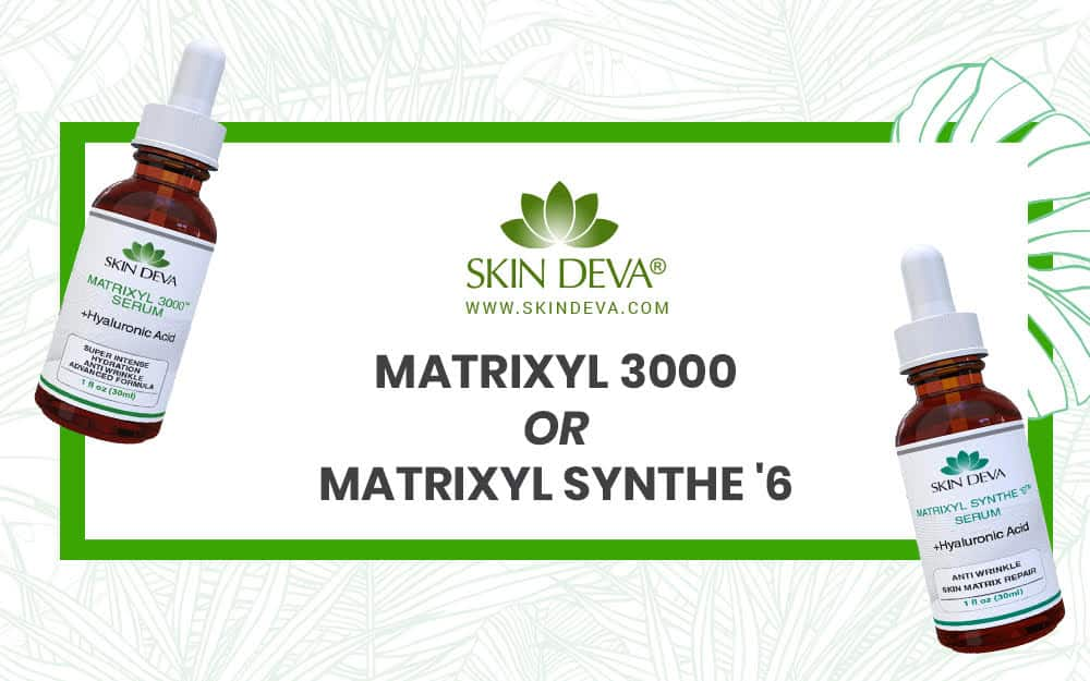 What is better for my skin? Matrixyl 3000 or Matrixyl Synthe 6?